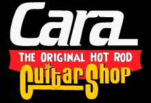 Cara – The Original Hot Rod Guitar Shop